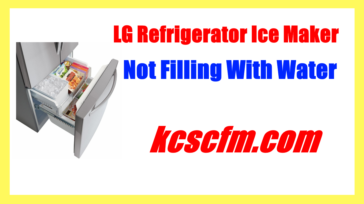 LG Refrigerator Ice Maker Not Filling With Water