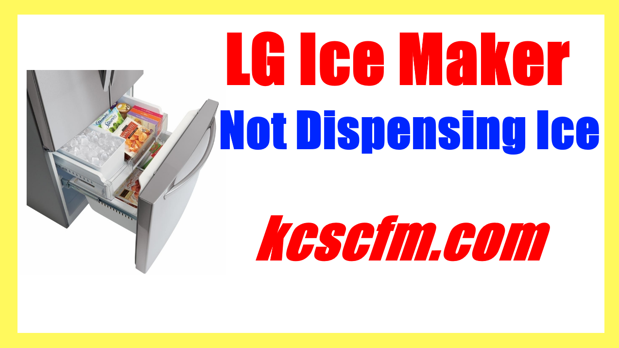 LG Ice Maker Not Dispensing Ice