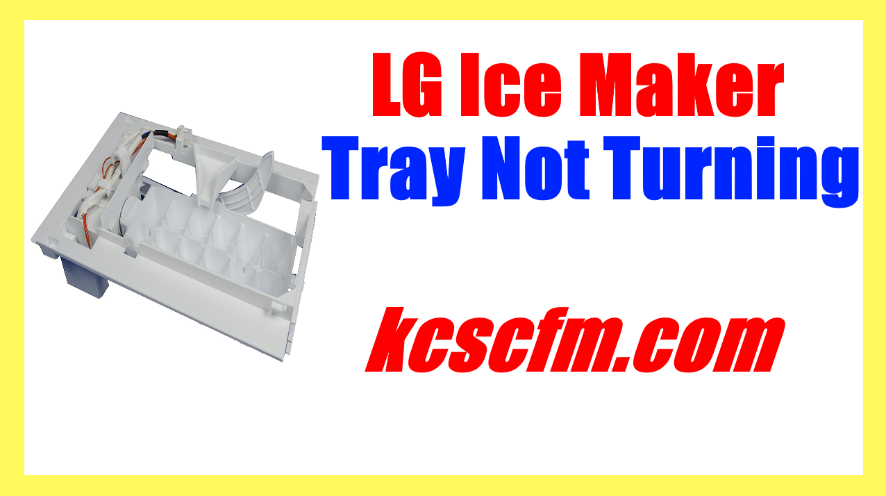 LG Ice Maker Tray Not Turning Solution