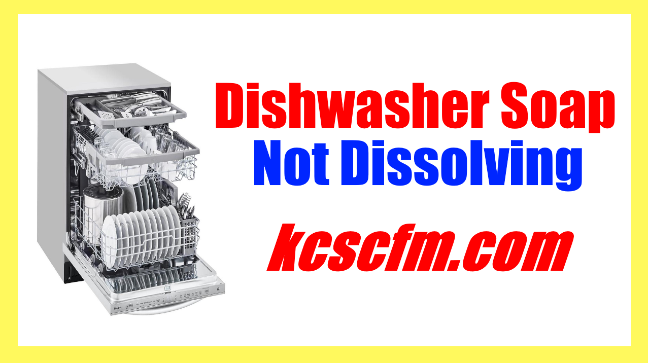 What Causes Dishwasher Soap Not Dissolving Problem