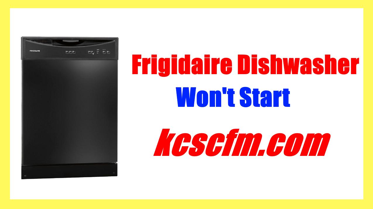 Why Frigidaire Dishwasher Won't Start? Troubleshoot and Diagnosis