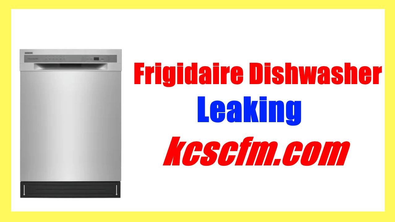 Frigidaire Dishwasher Leaking