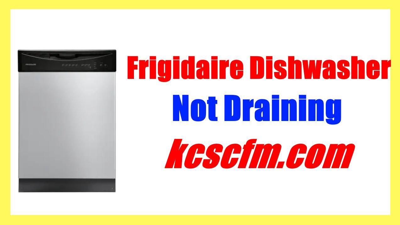 Frigidaire Dishwasher Not Draining