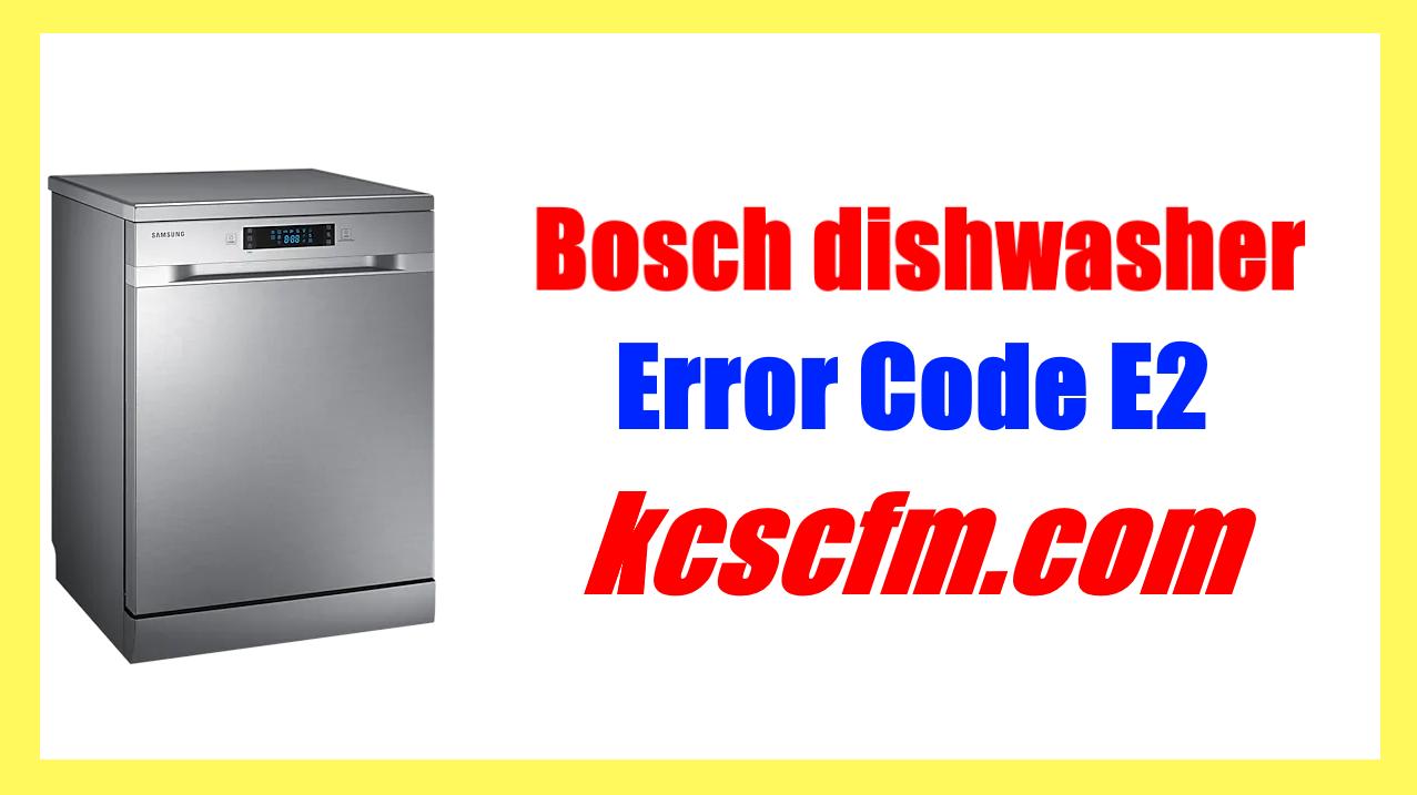 How To Fix Bosch Dishwasher Error Code E2