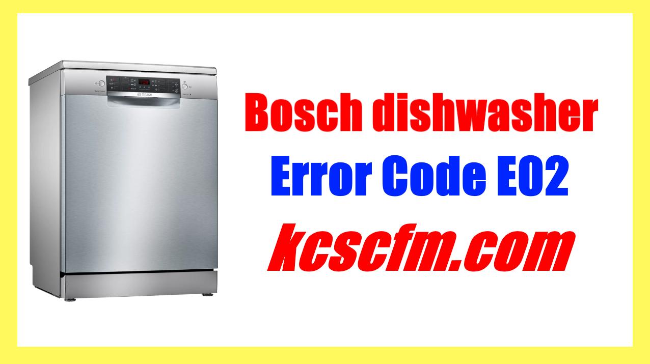 How to Fix Bosch Dishwasher Error Code E02