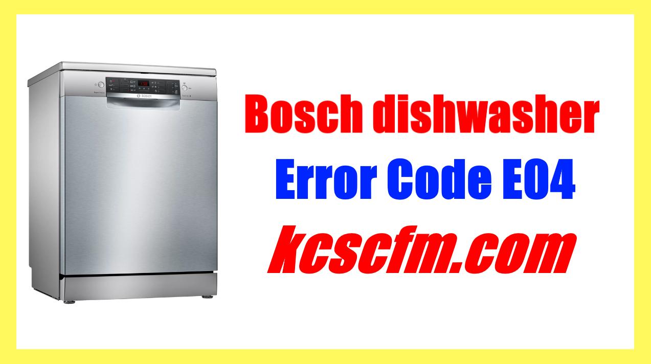 How to Fix Bosch Dishwasher Error Code E04