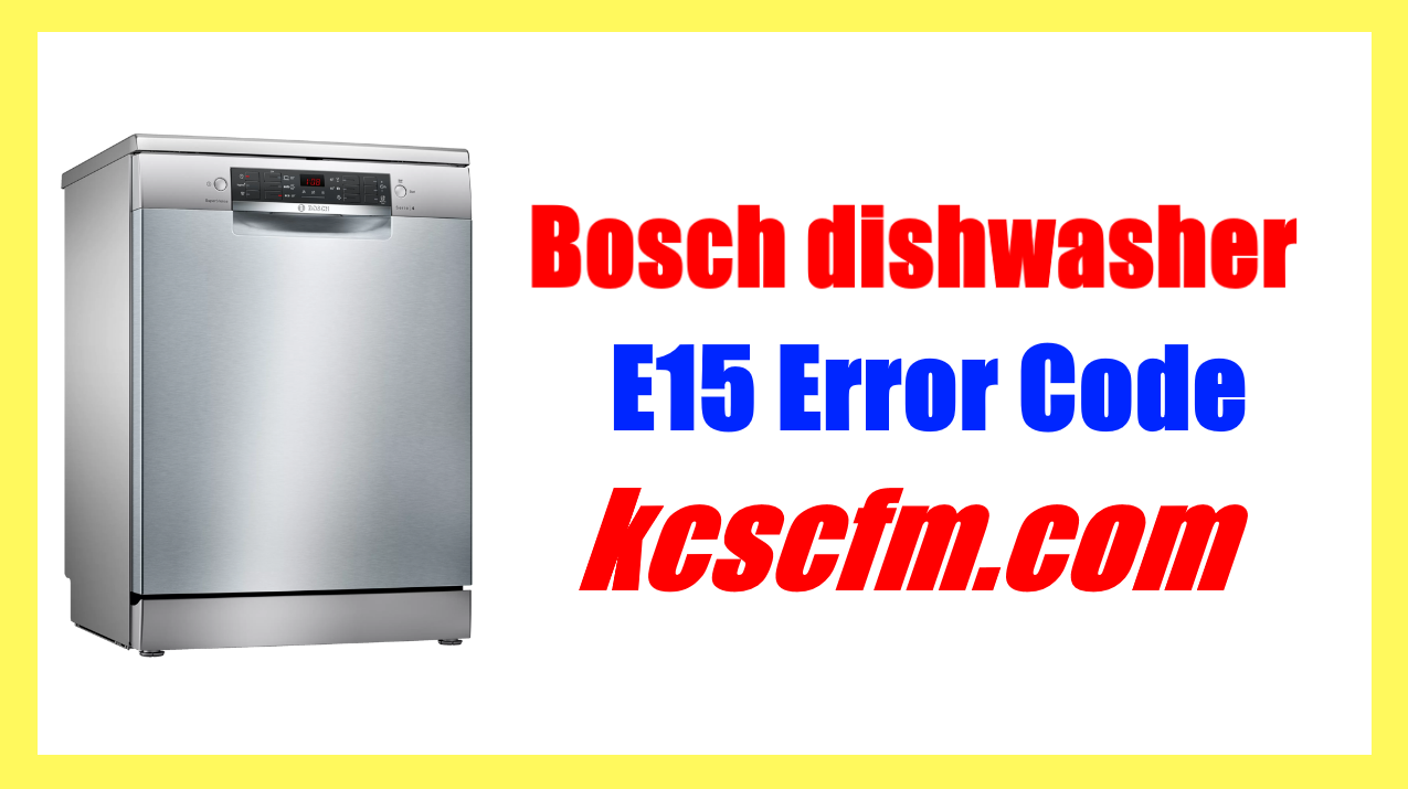 Bosch Dishwasher E15 Error Code