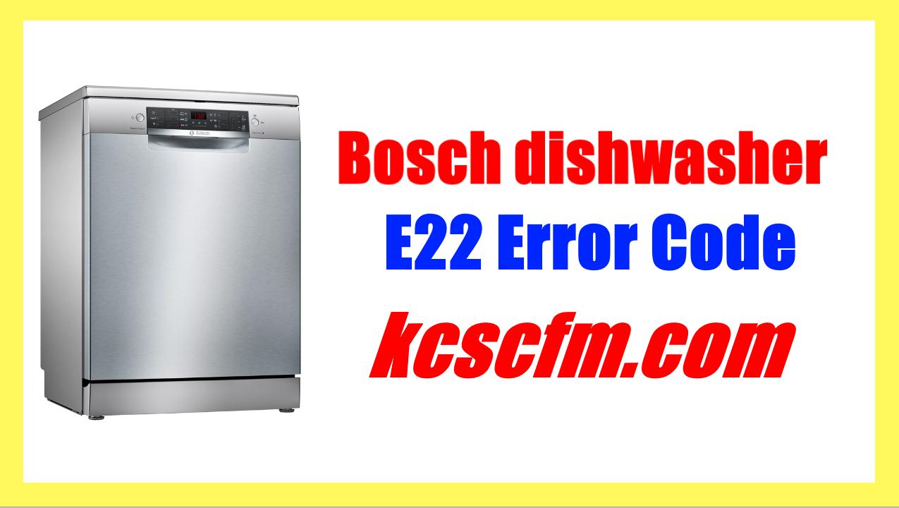 Bosch Dishwasher E22 Error Code