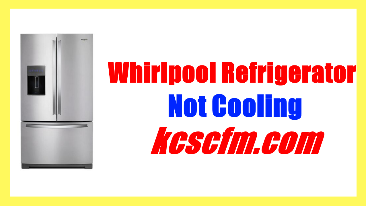 Whirlpool Refrigerator Not Cooling
