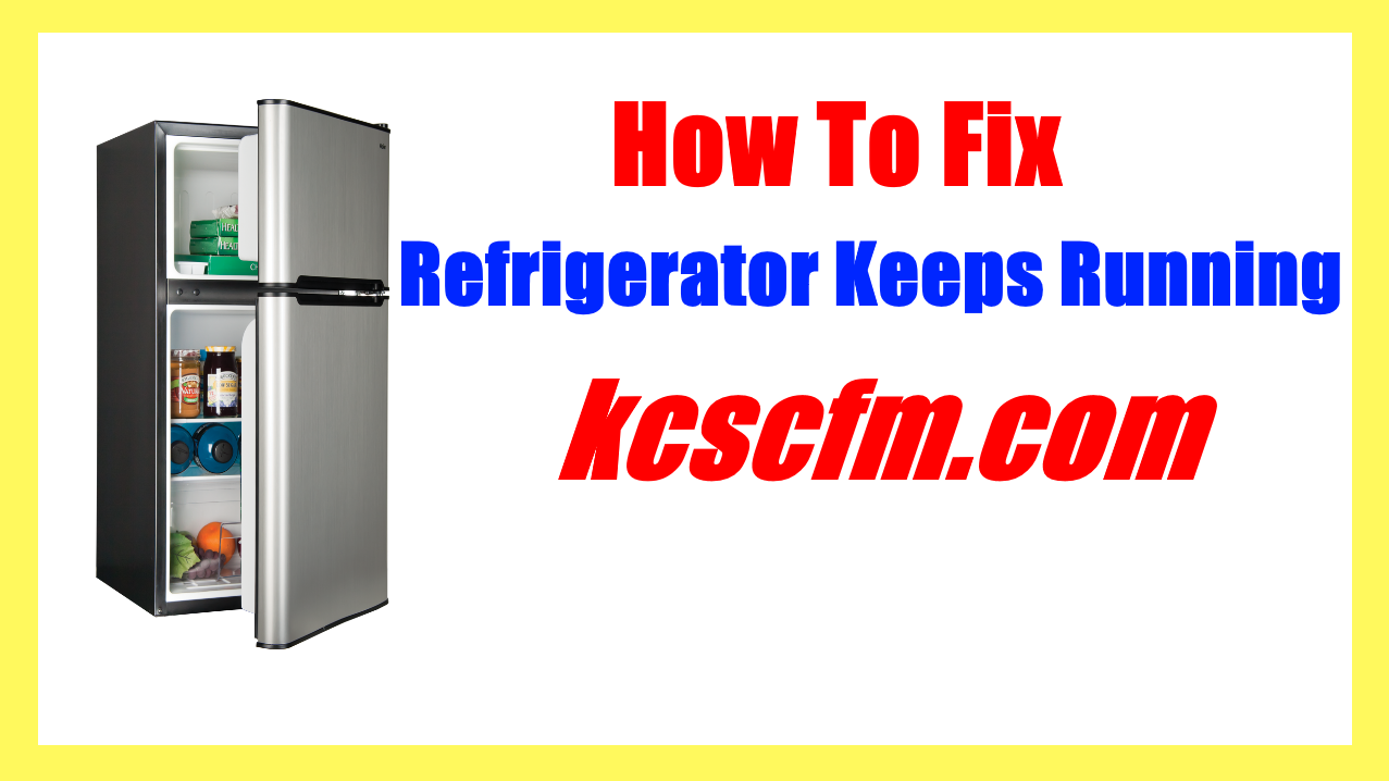 Why Does My Refrigerator Keeps Running
