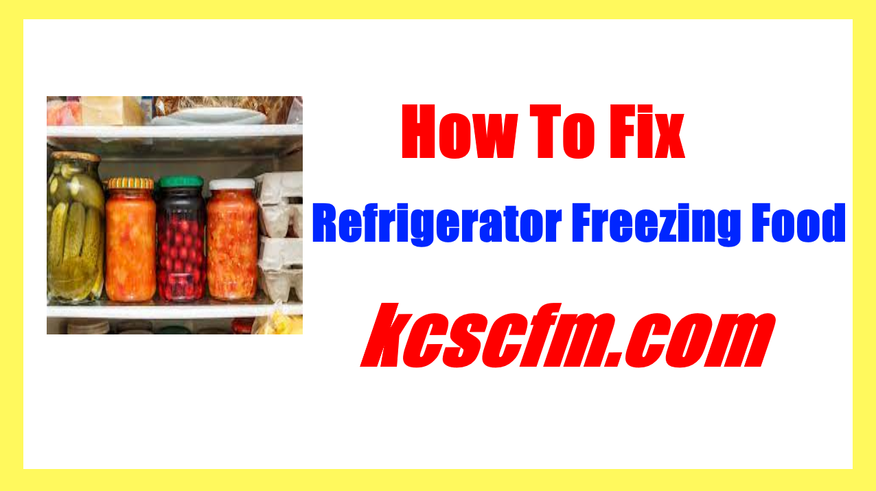 Why is My Refrigerator Freezing Food