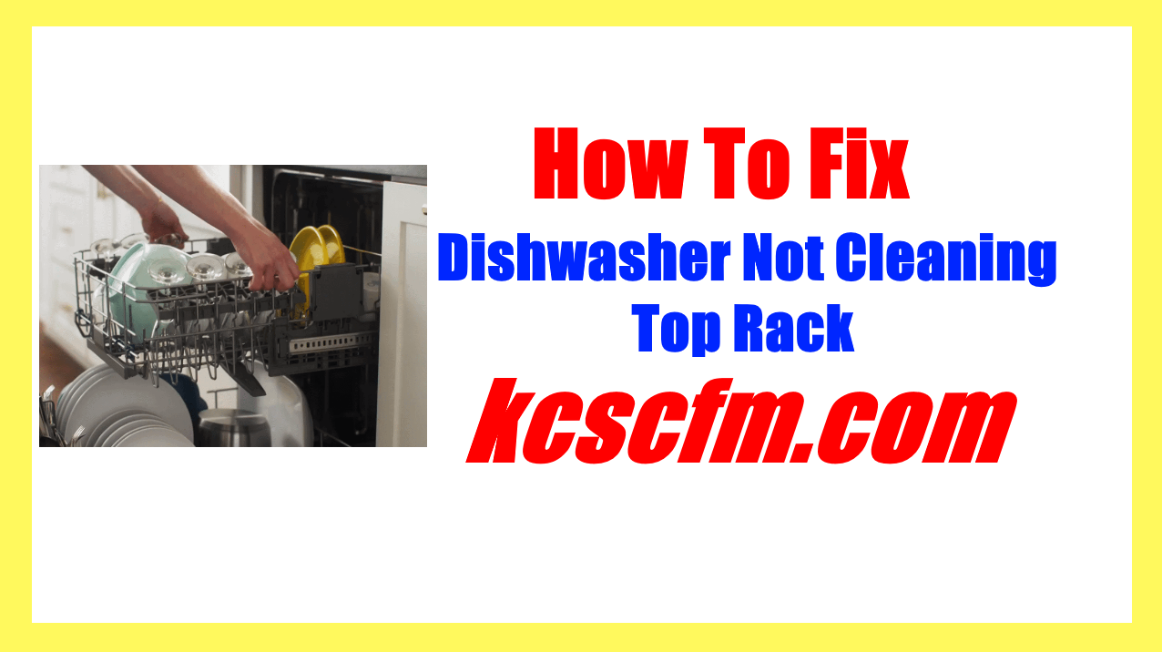 Dishwasher Not Cleaning Top Rack