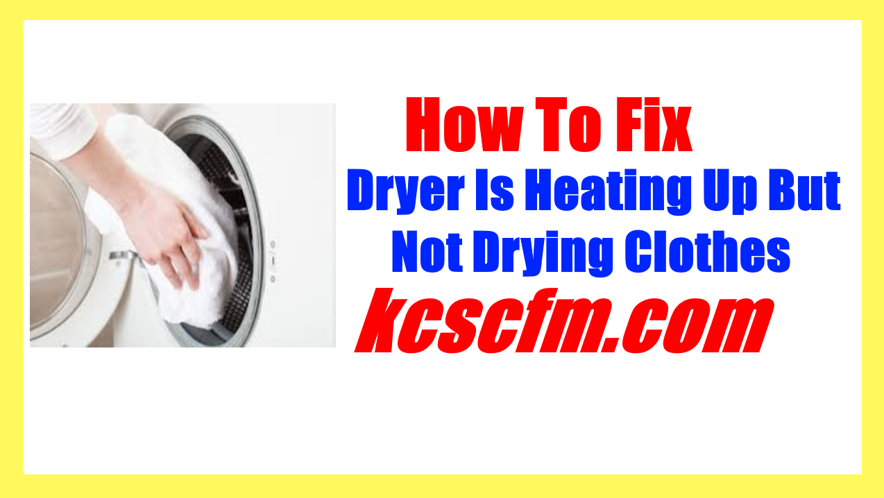 Dryer Is Heating Up But Still Not Drying Clothes