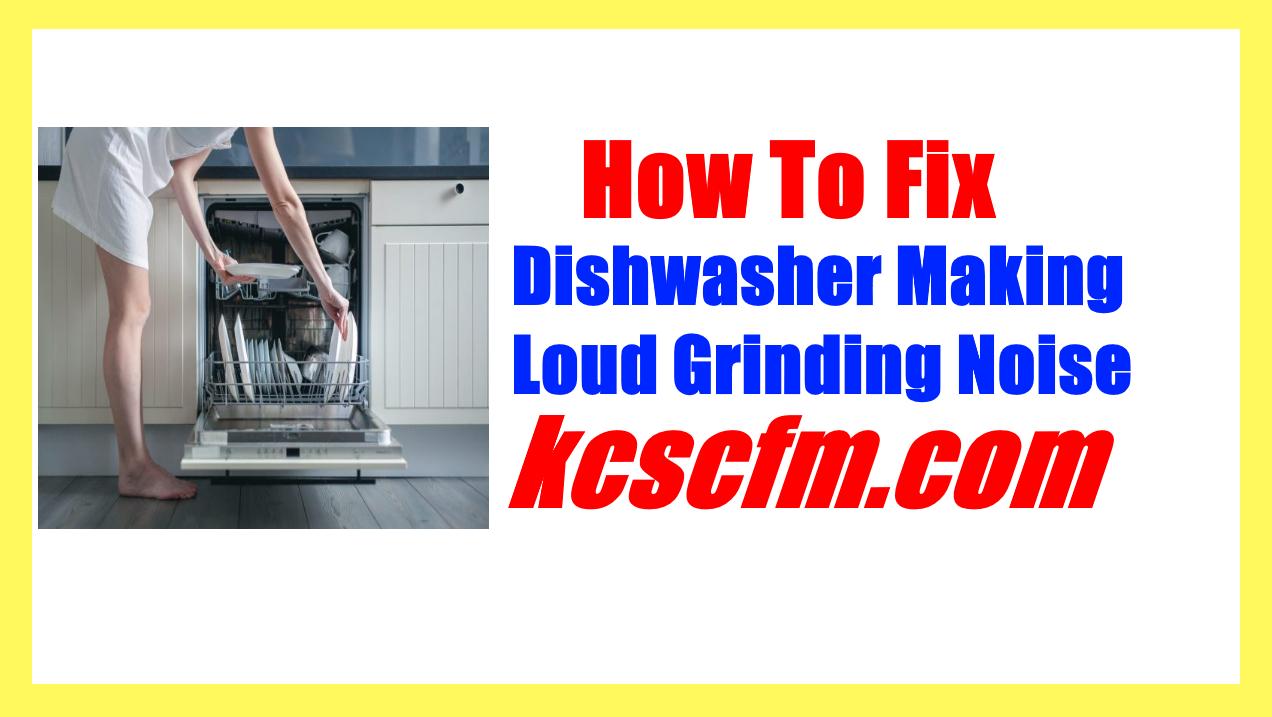 Dishwasher Making Loud Grinding Noise