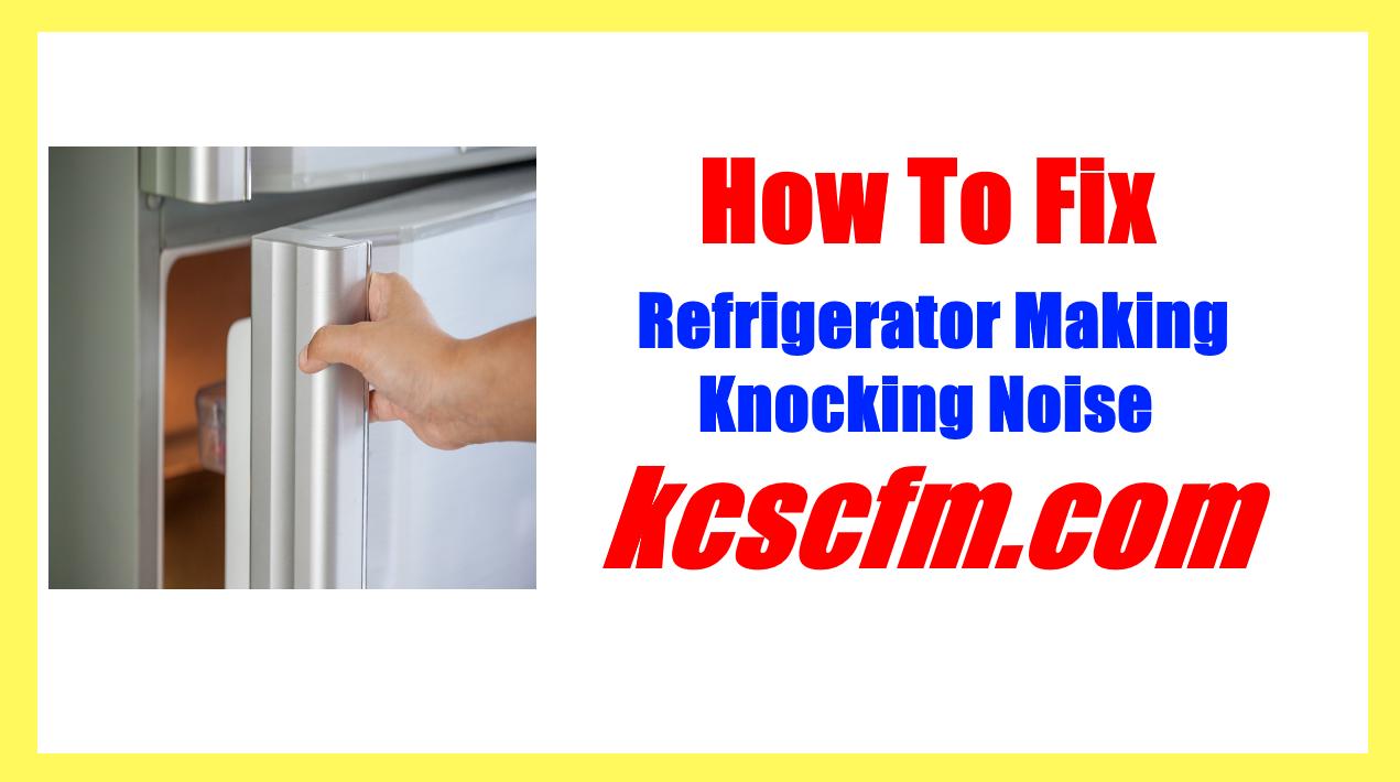 Refrigerator Making Knocking Noise