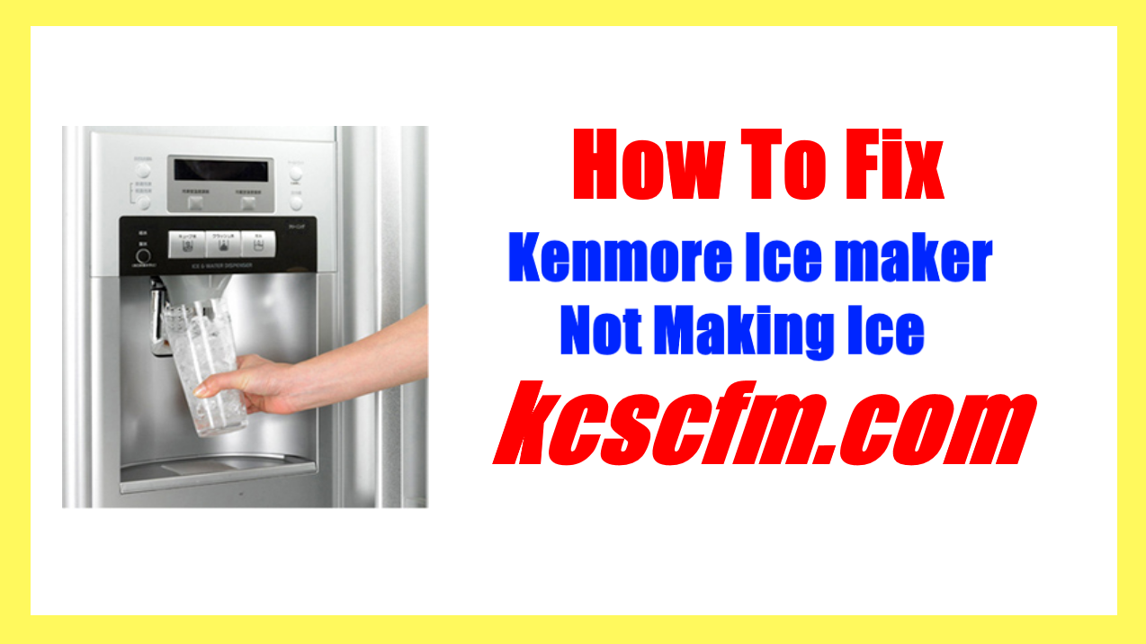 Kenmore Ice maker Not Making Ice