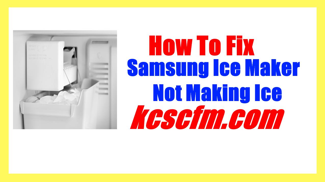 Samsung Ice Maker Not Making Ice